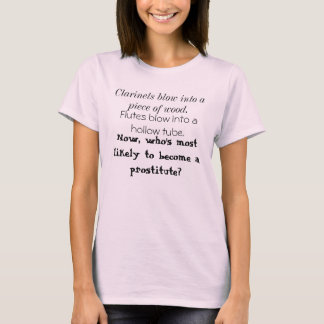 Clarinets blow into a piece of wood., Flutes bl... T-Shirt
