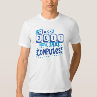 Class 2011 Now that Computes T-shirt