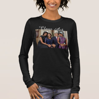 Class Act, President Obama and Family Portrait Long Sleeve T-Shirt