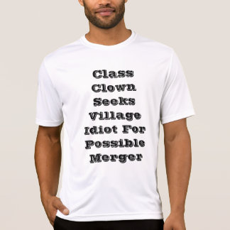 Class Clown Seeks Village Idiot For Possible Merge T-Shirt