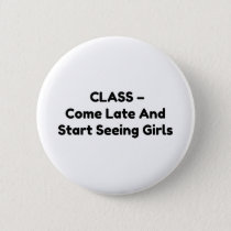 CLASS – come late and start seeing girls Button