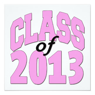 """Class of 2013 Pink 5.25"""" Square Invitation Card"""