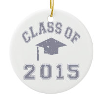 Class Of 2015 Graduation - Grey 2 Ceramic Ornament