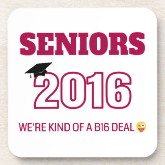Class of 2016 - We're kind of a B16 deal Drink Coaster