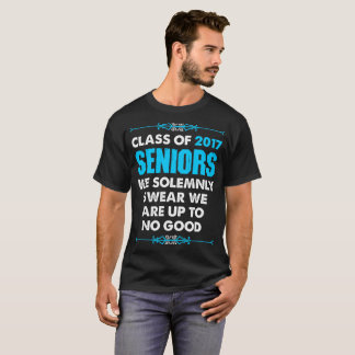 Class Of 2017 Seniors We Solemnly Swear We Are Upt T-Shirt