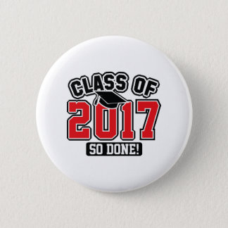 Class Of 2017 So Done! Button