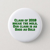 Class of 2018 break the mold, Our class is as good Button