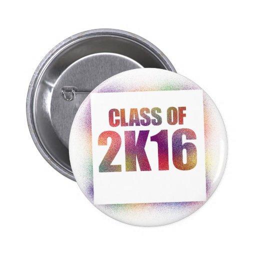 class of 2k16, class of 2016 pinback buttons
