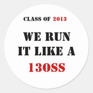 CLASS OF , WE RUN IT LIKE A , 13OSS, 2013 CLASSIC ROUND STICKER