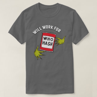 Classic Grinch | Will Work for Who Hash T-Shirt