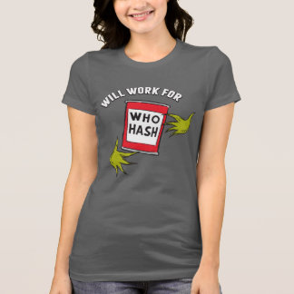 Classic Grinch   Will Work for Who Hash T-Shirt