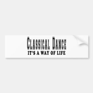 Classical Dance It's way of life Bumper Stickers