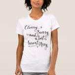 Classy Sassy And A Bit Smart Assy Tee Shirts