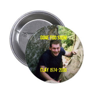 CLAY 023, Gone too soon!Clay 1974-2006 Button