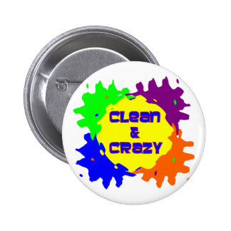 Clean and Crazy Pinback Button