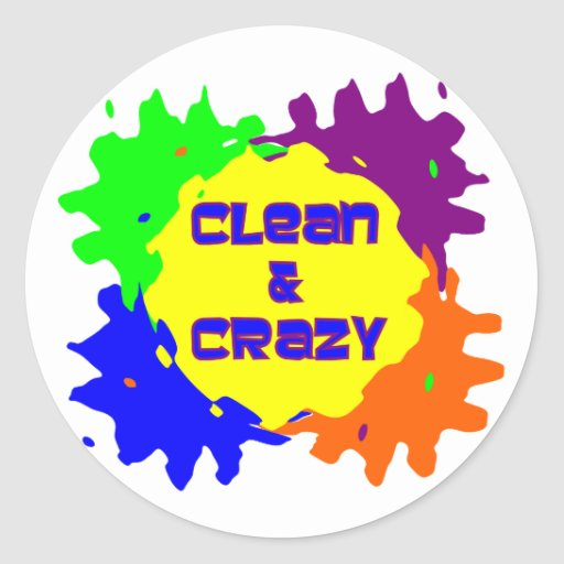 Clean and Crazy Round Stickers