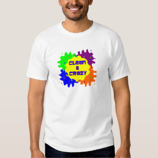 Clean and Crazy Tshirt