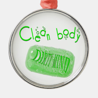 Clean body Dirty mind soap message! Round Metal Christmas Ornament