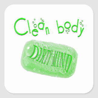 Clean body Dirty mind soap message! Square Sticker