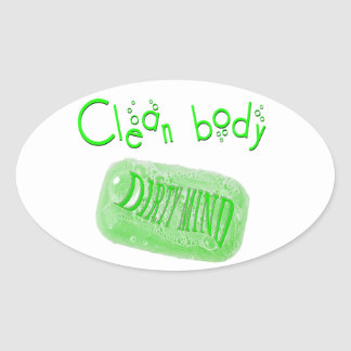 Clean body Dirty mind soap message! Oval Sticker