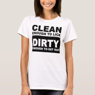 Clean enough to lick T-Shirt