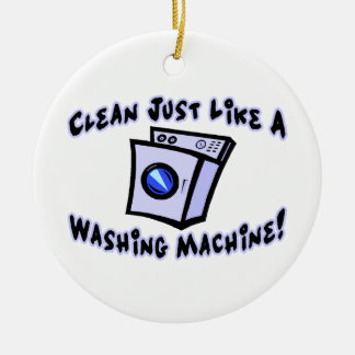 Clean Just Like A Washing Machine Ceramic Ornament