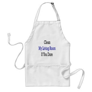 Clean My Living Room If You Dare Adult Apron
