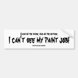 Clean on the inside, mud on the outside., I can... Car Bumper Sticker