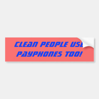 Clean people use PAYPHONES too Bumper Stickers