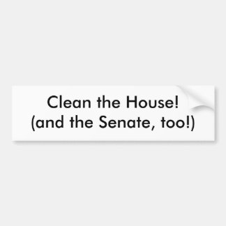 Clean the House!(and the Senate, too!) Bumper Sticker