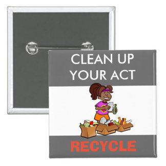 Clean Up Your Act, Recycle, Environmental Button