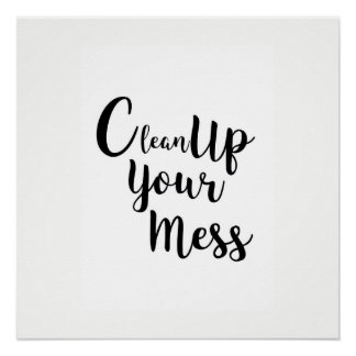 Clean up your mess poster