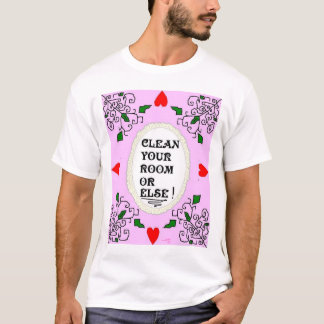 CLEAN YOUR ROOM OR ELSE! T-Shirt