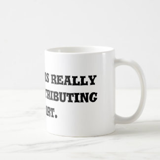 """""""Cleaning"""" is really just re-distributing the dirt Coffee Mug"""