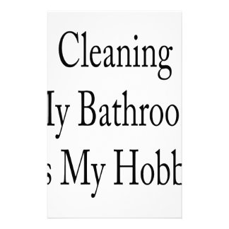 Cleaning My Bathroom Is My Hobby Stationery Paper
