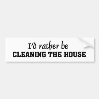 Cleaning thre house bumper sticker