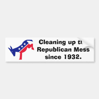 Cleaning up the Republican Mess since 1932. Bumper Sticker