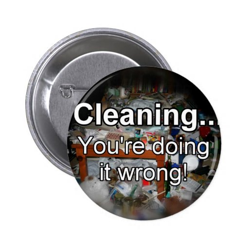 Cleaning You're Doing it Wrong! 2 Inch Round Button