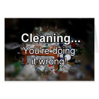 Cleaning You're Doing it Wrong! Greeting Card