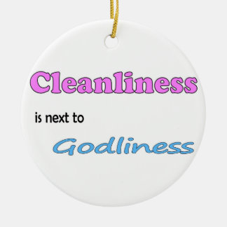 Cleanliness is next to Godliness Ceramic Ornament