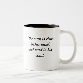 CLEAR IN HIS MIND BUT MAD IN HIS SOUL COFFEE MUGS