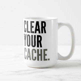 Clear Your Cache. Mug