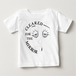Cleared for the Mirror Baby T-Shirt