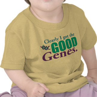 Clearly I Got The Good Genes. T-shirts