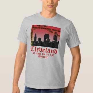 Cleveland: at least we're not Detroit (alt) Tees