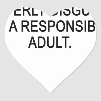 CLEVERLY DISGUISED AS A RESPONSIBLE ADULT..png Heart Sticker