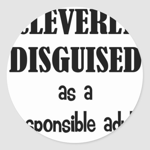 Cleverly Disguised As a Responsible Adult Classic Round Sticker