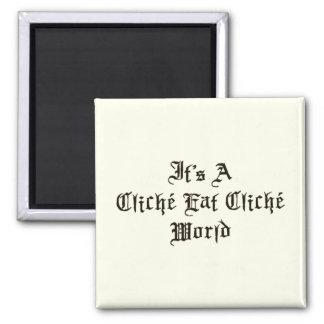 Cliche Eat Cliche World 2 Inch Square Magnet