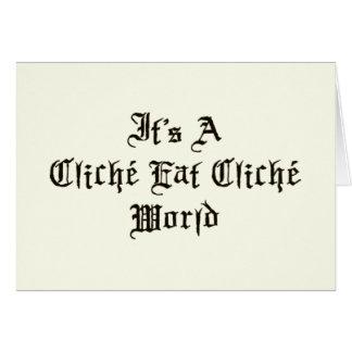 Cliche Eat Cliche World Greeting Card
