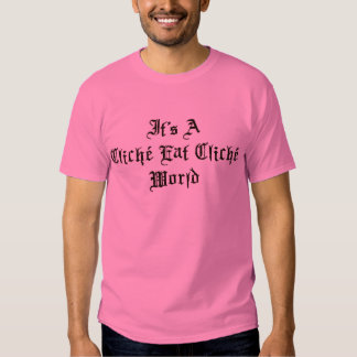 Cliche Eat Cliche World T-shirt